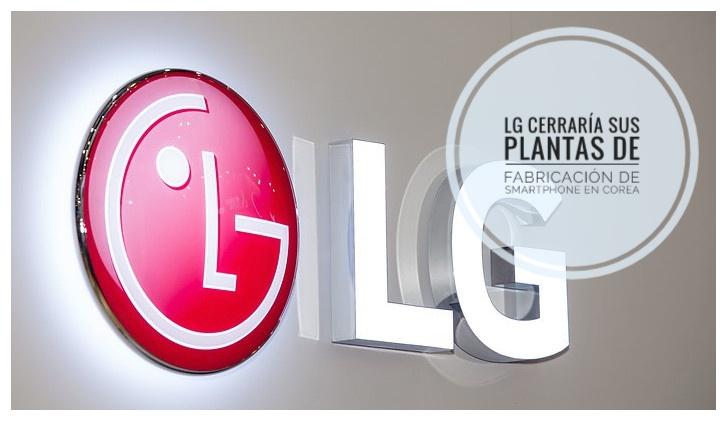 LG estaría pensando dejar de fabricar smartphones en Corea del Sur
